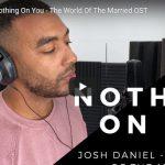 【歌】ジョシュ・ダニエルがNothing On Youをエモーショナルで圧倒的な歌唱力で静かに惹き込む!